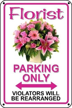 Florist Novelty Sign Parking Signs Flowers Floral Gift Flower Shop Store Funny | eBay