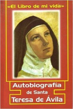 Autobiografia de Santa Teresa de Avila: El Libro de mi Vida