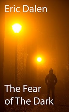 The Fear of The Dark by Eric Dalen