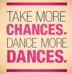 Take more chances. D