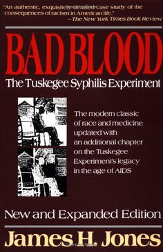 Bad Blood by James H. Jones - About the Tuskegee Experiment, a stain on the history of health research in this country.