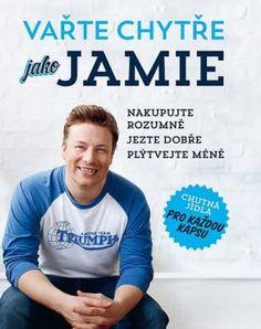 Vařte chytře jako Jamie - Nakupujte rozumně, Jezte dobře, Plýtvejte méně 581Kč