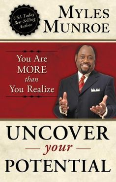 Uncover Your Potential: You are More than You Realize by Myles Munroe. Save 27 Off!. $10.94. Publication: February 21, 2012. Author: Myles Munroe. Publisher: Destiny Image; Reprint edition (February 21, 2012)