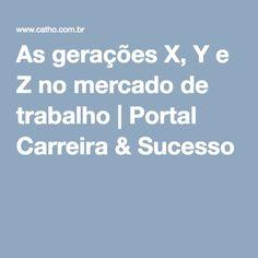 As gerações X, Y e Z no mercado de trabalho | Portal Carreira & Sucesso