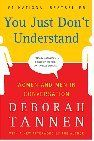 You Just Don't Understand, by Deborah Tannen - a follow-up to That's Not What I Meant! this looks at how men and women communicate differently, very interesting and eye-opening