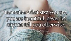 just girly things ~no matter what size you are, you are beautiful. never let anyone tell you otherwise!~