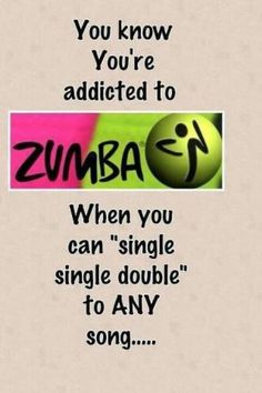 You know you're addicted to Zumba.....