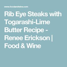 Rib Eye Steaks with Togarashi-Lime Butter Recipe - Renee Erickson | Food & Wine