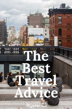 The best part of the travel community is that it's made up of people with open minds who've had some amazing experiences -- and therefore, some pretty epic advice to bestow. We've compiled a list of the best advice Oyster.com editors have received that we now travel by.