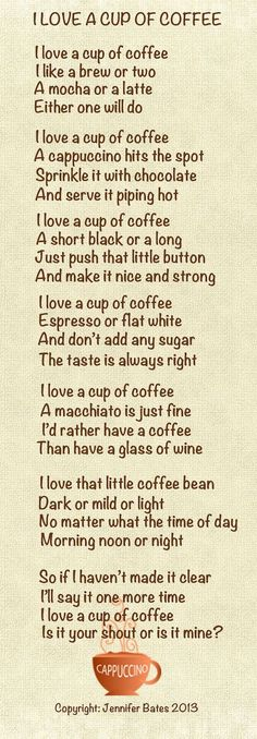 Coffee Poem - I Love A Cup Of Coffee / my note, must add some sugar, and I'd rather have a coffee than have a glass of wine.
