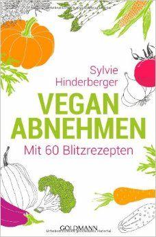 Vegan abnehmen: Mit 60 Blitzrezepten von Sylvie Hinderberger, Goldmann Verlag 2014, ISBN-13: 978-3442220809