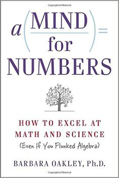Amazon.com: A Mind for Numbers: How to Excel at Math and Science (Even If You Flunked Algebra) (9780399165245): Barbara Oakley: Books