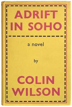 Adrift In Soho by Colin Wilson -first published in England in 1961 about England's Beat Generation