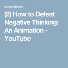 (2) How to Defeat Negative Thinking: An Animation - YouTube