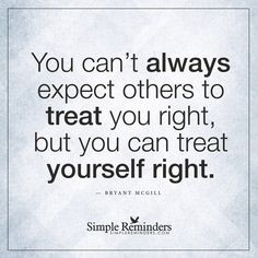 """""""Treating yourself right"""" by Bryant McGill"""