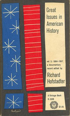 A Paul Rand book paperback book cover design. Great Issues in American History, Volume 3 by Richard Hofstadter. Vintage Books, Fifth Printing (May Best Book Covers, Vintage Book Covers, Vintage Books, Modern Graphic Design, Graphic Design Illustration, British Books, Buch Design, Poster Boys, Book And Magazine