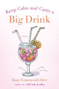 Keep Calm and Carry a Big Drink (There's Cake in My Future) - Kindle edition by Kim Gruenenfelder. Literature & Fiction Kindle eBooks @ Amazon.com.