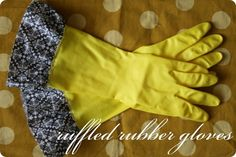 DIY Ruffle rubber gloves - you can buys these, but how fun would it be to make some with scraps of fabric for gifts?
