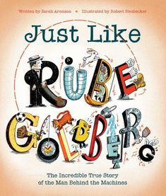 """""""Just Like Rube Goldberg: The Incredible True Story of the Man Behind the Machines"""", Sarah Aronson (ill. by Robert Neubecker) 2019 Rube Goldberg Machine, The Incredible True Story, People Laughing, Kids Writing, The Life, Read Aloud, Book Lists, The Book, Nonfiction"""