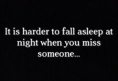 It is harder to fall asleep at night when you miss someone... #quote #truth