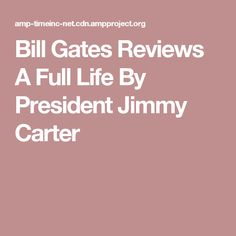 Bill Gates Reviews A Full Life By President Jimmy Carter