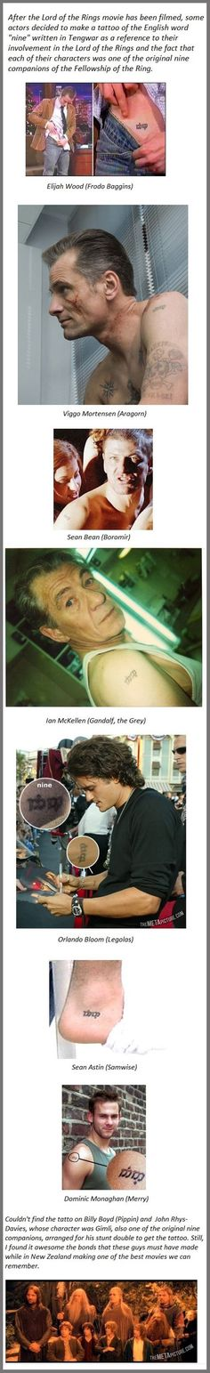 "The bond of the Fellowship of the Ring- All the cast members of the Fellowship got tattoos of the English word ""nine"" written in Tengwar."