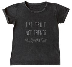 Eat Fruit. Not Friends. All animals deserve to live in peace and free of  suffering. Let's make this world a cruelty-free one by spreading this  message far and wide.   100% Cotton. Stonewash. Soft fabric.  WORLD-WIDE SHIPPING AVAILABLE FREE SHIPPING IN AUSTRALIA  To find your perfect fit please see our Sizing guide