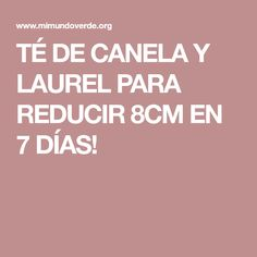 TÉ DE CANELA Y LAUREL PARA REDUCIR 8CM EN 7 DÍAS!