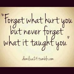 never forget what it taught you