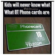 Kids will never know that BT phone cards are.
