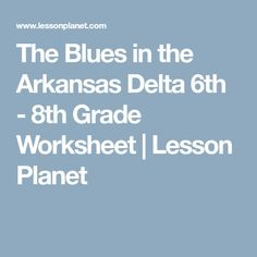 The Blues in the Arkansas Delta 6th - 8th Grade Worksheet | Lesson Planet