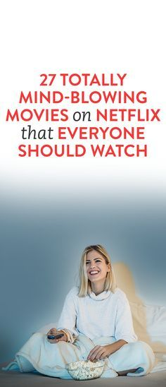 27 Totally Mind-Blowing Movies On Netflix That Everyone Should Watch #Netflix #Movies #List