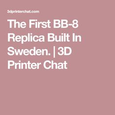 The First BB-8 Replica Built In Sweden. | 3D Printer Chat