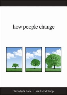 How People Change: Timothy S. Lane, Paul David Tripp: 9781934885536: Amazon.com: Books