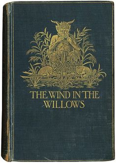 One of my favorite books of all time--The wind in the willows 1908 Kenneth Grahame.