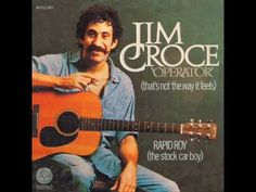 Operator - Jim Croce / one of my favorites as a child!
