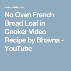 No Oven French Bread Loaf in Cooker Video Recipe by Bhavna - YouTube