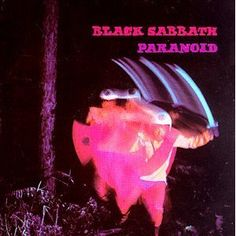 Black Sabbath - Paranoid  haha, I still have this album...I was like in 8th grade or something when it was popular!