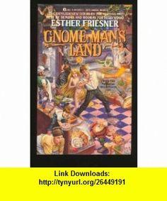 Gnome Mans Land (9780441081226) Esther Friesner , ISBN-10: 0441081223  , ISBN-13: 978-0441081226 ,  , tutorials , pdf , ebook , torrent , downloads , rapidshare , filesonic , hotfile , megaupload , fileserve