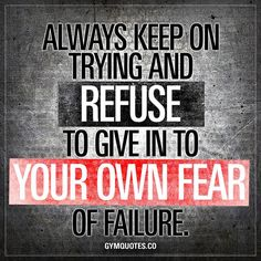 """176 Likes, 4 Comments - Gym Quotes Workout Motivation (@gymquotes.co) on Instagram: """"Always keep on trying and refuse to give in to your own fear of failure. - Failure is NOT something…"""""""