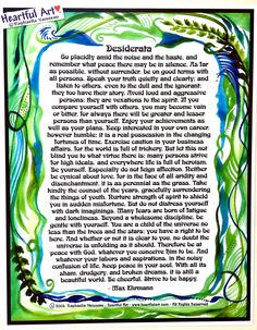 Desiderata poem by Max Erhmann 11x14 poster - Heartful Art by Raphaella Vaisseau. This 11x14 inspirational print of Max Ehrmann's famous poem, Desiderata, with art and design by Raphaella Vaisseau, offers advice for living a peaceful, happy life. Sharing thoughts of everyday wisdom, these beautiful words comfort and motivate, affirm and inspire. NOTE: I ship FAST, usually same day, even though I allow 2-3 days. Heartful Art copyright labels that may appear in product photographs are not…