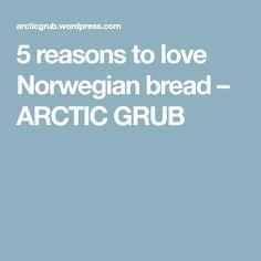 5 reasons to love Norwegian bread – ARCTIC GRUB