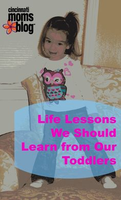 Life Lessons we should Learn from our Toddlers | Cincinnati Moms Blog