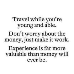Travel now!!! Don't put it off