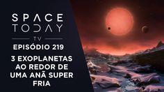 3 Exoplanetas Na Órbita de Uma Estrela Anã Super Fria - Space Today TV E...