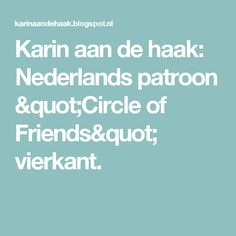 "Karin aan de haak: Nederlands patroon ""Circle of Friends"" vierkant."