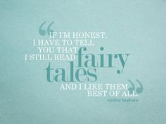 """""""If I'm honest, I have to tell you that I still read fairy tales and I like them best of all."""" - Audrey Hepburn - Quotes"""
