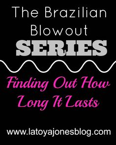 ***A NEW SERIES**** The Brazilian Blowout | How long does it really last? (www.latoyajonesblog.com)