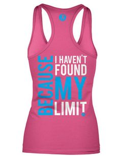 Because I Haven't Found my Limits | Compete Every Day | Inspirational Clothing for the Competitor in You