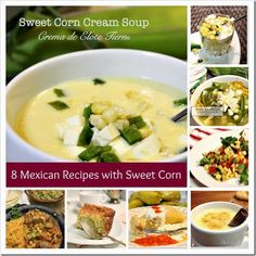 Sweet Corn Cream Soup, plus 7 other Mexican recipes using sweet corn. Step by step instructions.